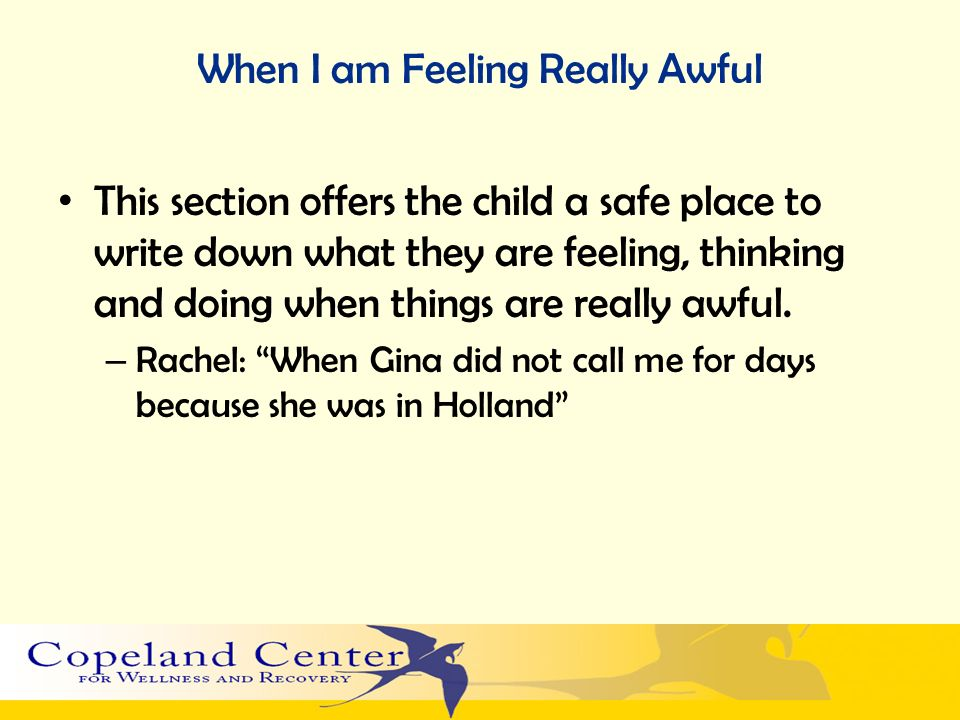 When I am Feeling Really Awful This section offers the child a safe place to write down what they are feeling, thinking and doing when things are really awful.