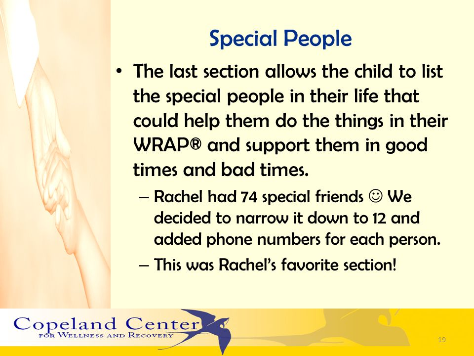 Special People The last section allows the child to list the special people in their life that could help them do the things in their WRAP® and suppor