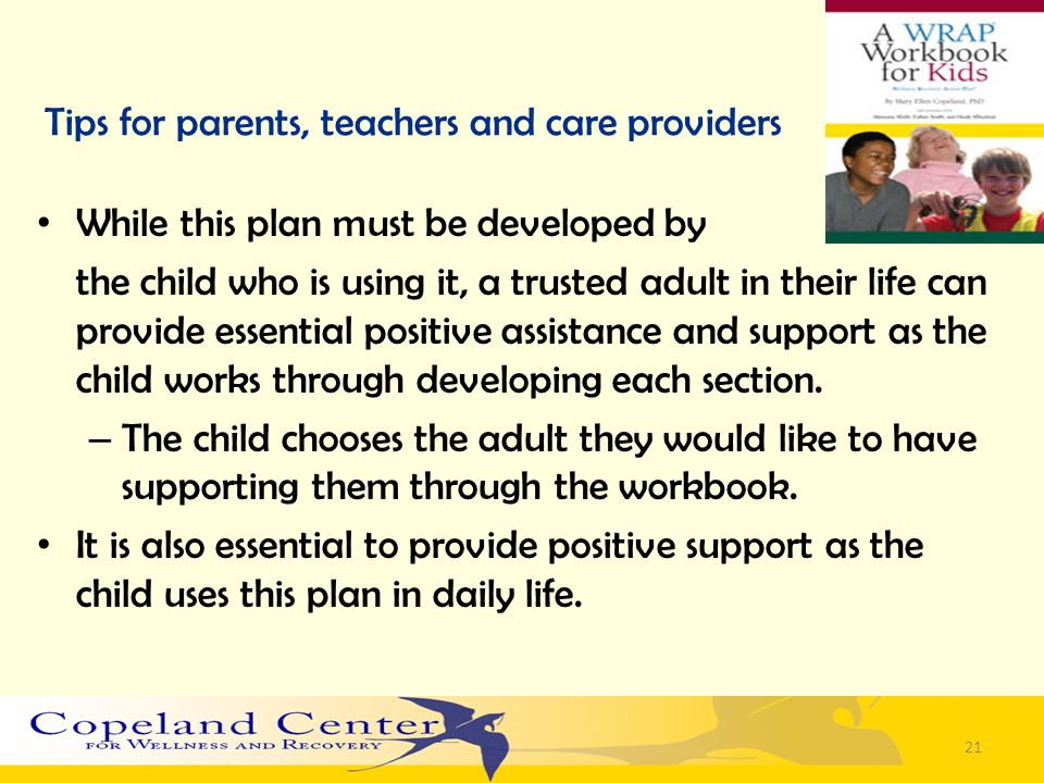 Tips for parents, teachers and care providers While this plan must be developed by the child who is using it, a trusted adult in their life can provid