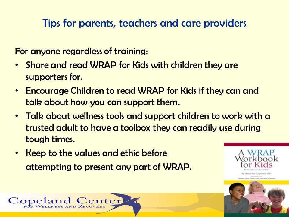 Tips for parents, teachers and care providers For anyone regardless of training: Share and read WRAP for Kids with children they are supporters for. E