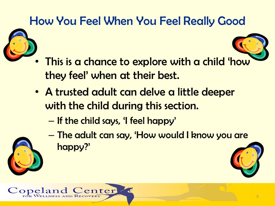 How You Feel When You Feel Really Good This is a chance to explore with a child how they feel when at their best. A trusted adult can delve a little d