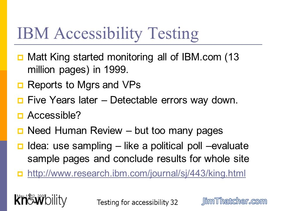 May 11-12, 2009 Testing for accessibility 32 IBM Accessibility Testing Matt King started monitoring all of IBM.com (13 million pages) in 1999.