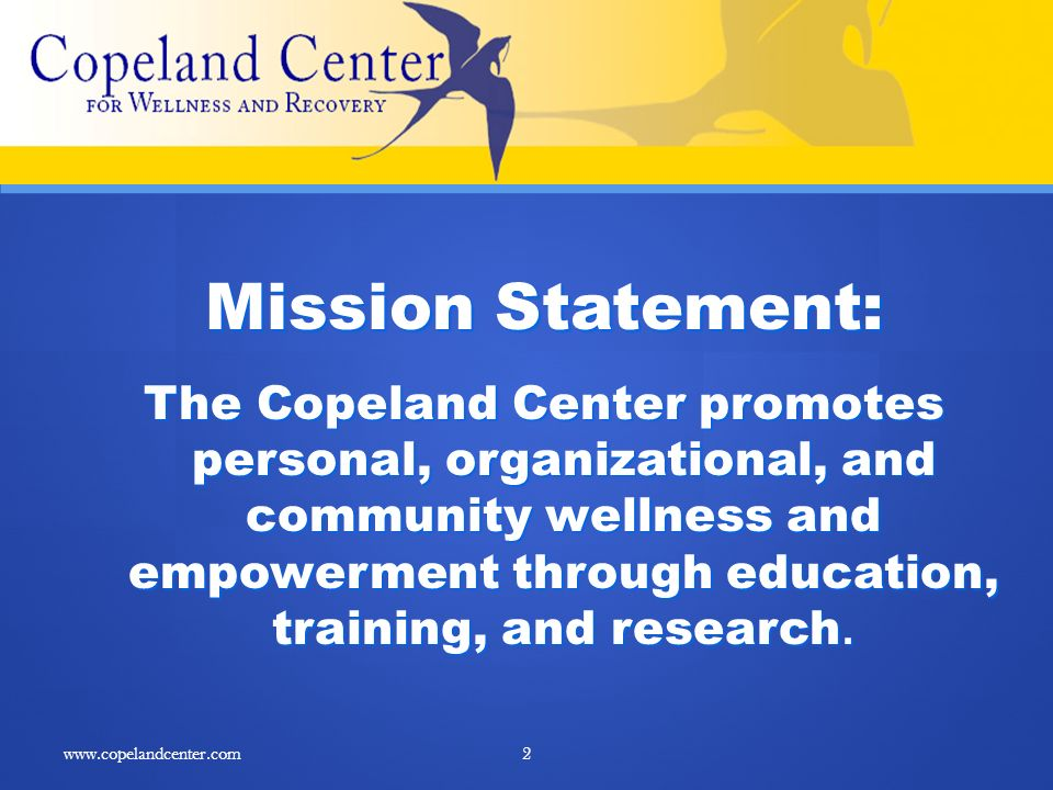 Mission Statement: The Copeland Center promotes personal, organizational, and community wellness and empowerment through education, training, and rese