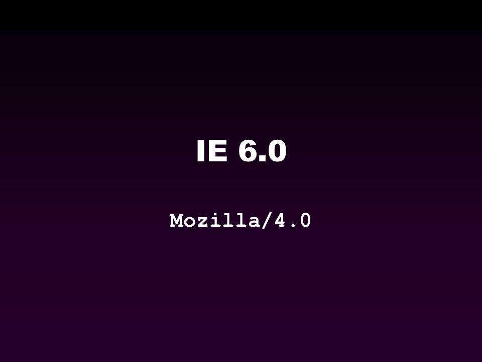 IE 6.0 Mozilla/4.0