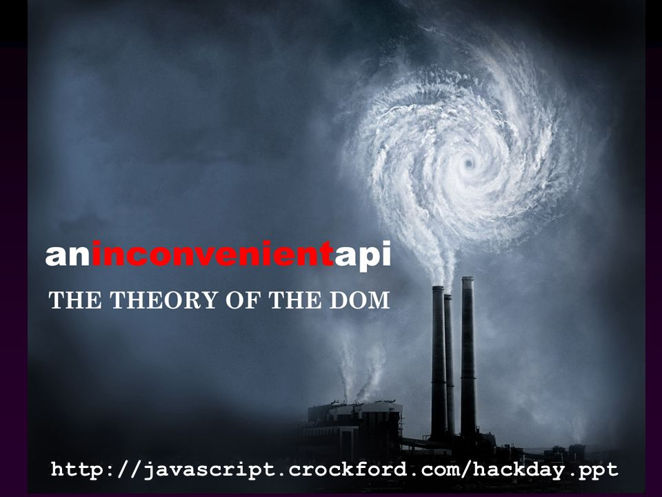 http://javascript.crockford.com/hackday.ppt
