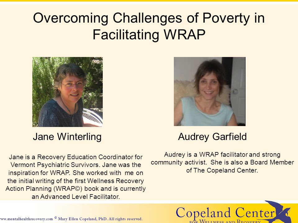Overcoming Challenges of Poverty in Facilitating WRAP Jane is a Recovery Education Coordinator for Vermont Psychiatric Survivors. Jane was the inspira