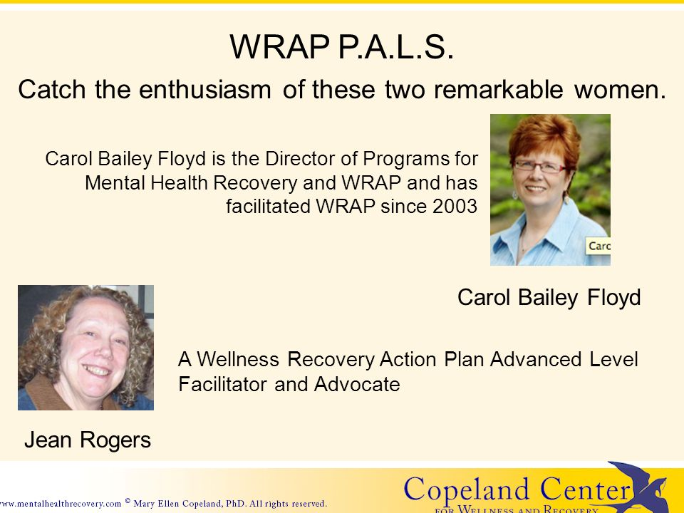 WRAP P.A.L.S. Catch the enthusiasm of these two remarkable women. Carol Bailey Floyd Carol Bailey Floyd is the Director of Programs for Mental Health