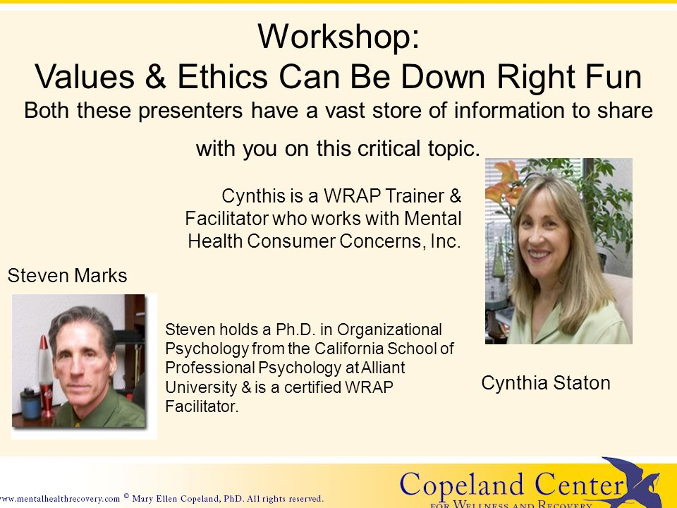 Workshop: Values & Ethics Can Be Down Right Fun Both these presenters have a vast store of information to share with you on this critical topic. Cynth