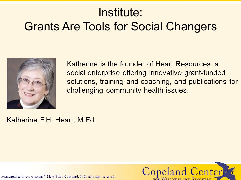 Institute: Grants Are Tools for Social Changers Katherine is the founder of Heart Resources, a social enterprise offering innovative grant-funded solu