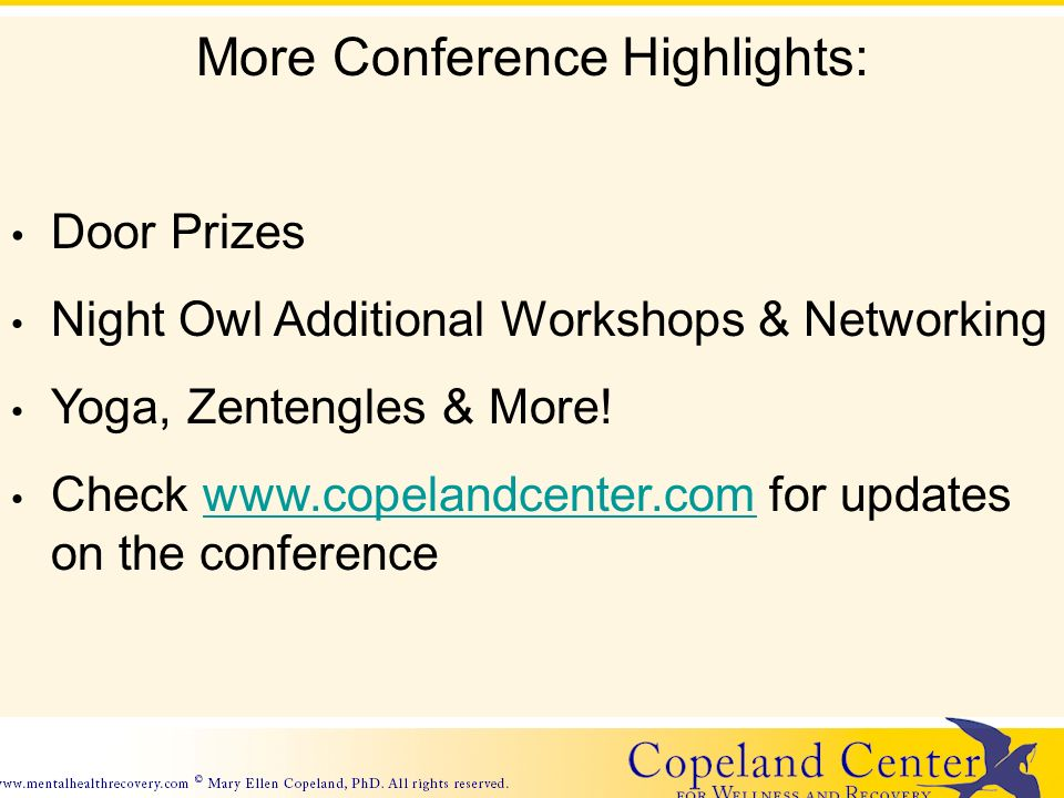More Conference Highlights: Door Prizes Night Owl Additional Workshops & Networking Yoga, Zentengles & More! Check www.copelandcenter.com for updates
