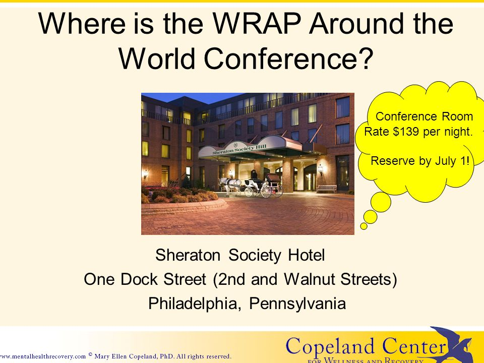 Where is the WRAP Around the World Conference? Sheraton Society Hotel One Dock Street (2nd and Walnut Streets) Philadelphia, Pennsylvania Conference R