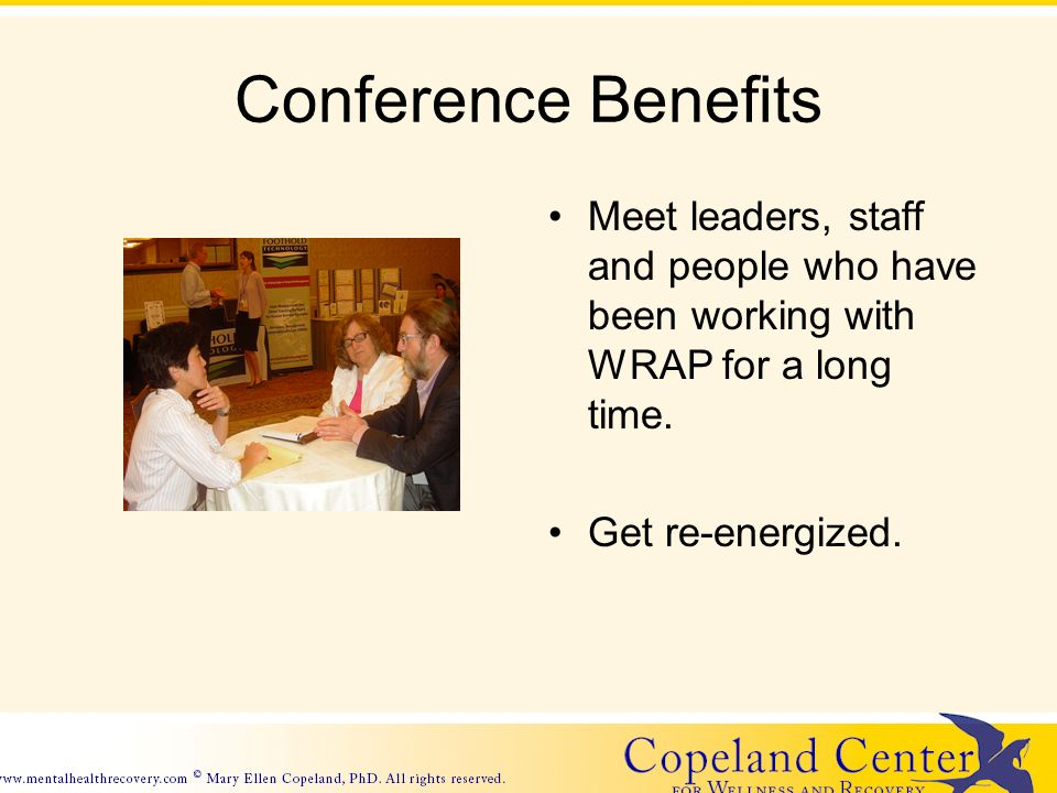 Conference Benefits Meet leaders, staff and people who have been working with WRAP for a long time. Get re-energized.