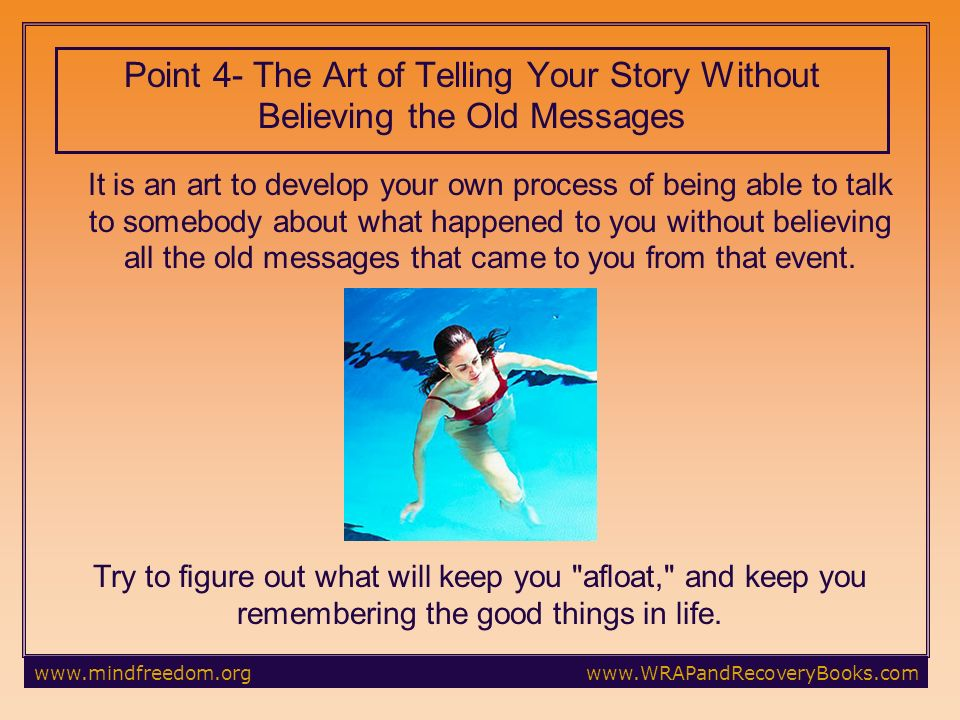 It is an art to develop your own process of being able to talk to somebody about what happened to you without believing all the old messages that came to you from that event.