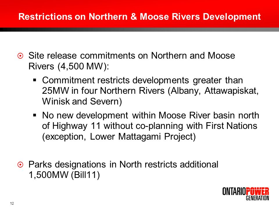 12 Restrictions on Northern & Moose Rivers Development Site release commitments on Northern and Moose Rivers (4,500 MW): Commitment restricts developm