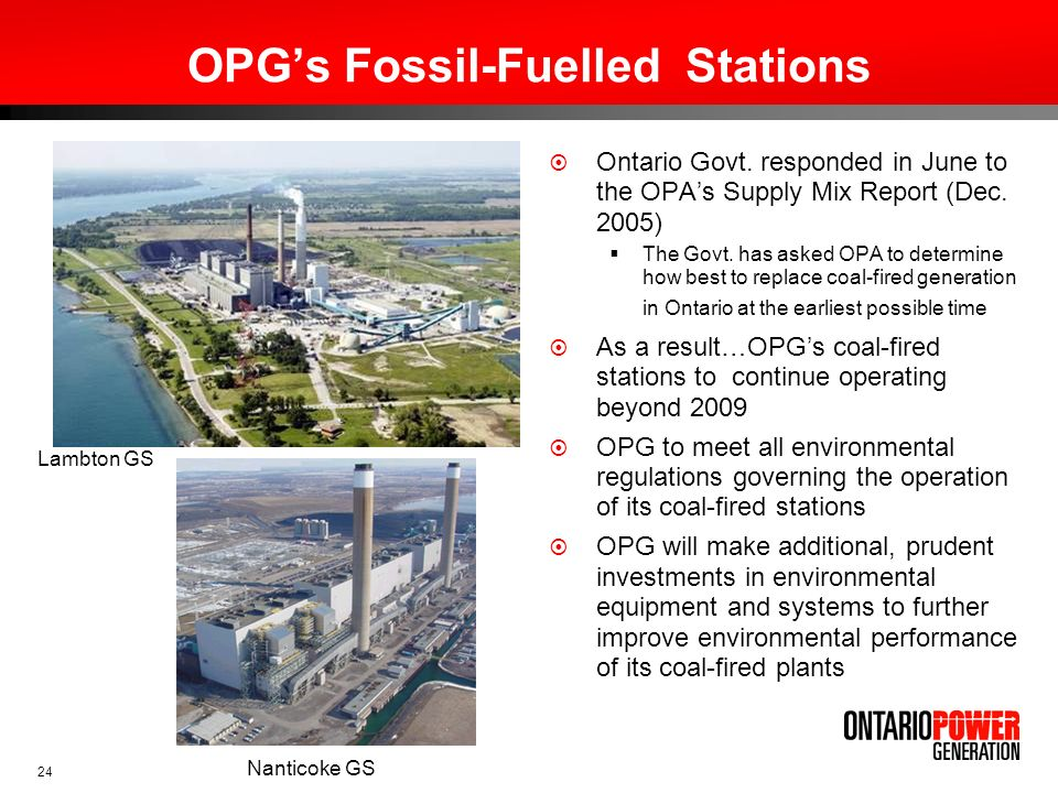 24 OPGs Fossil-Fuelled Stations Ontario Govt. responded in June to the OPAs Supply Mix Report (Dec. 2005) The Govt. has asked OPA to determine how bes