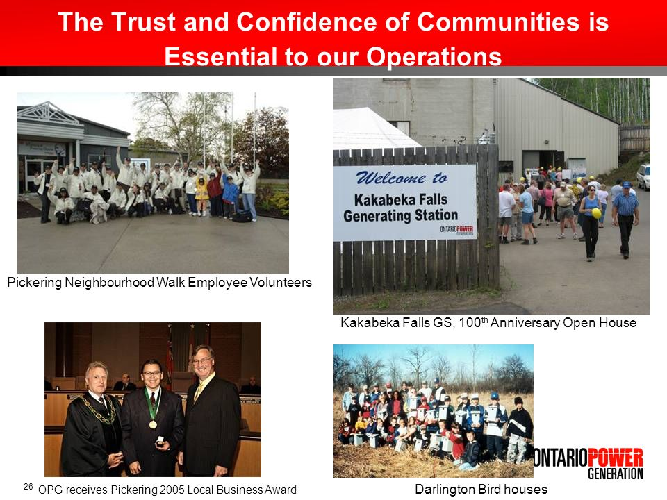 26 The Trust and Confidence of Communities is Essential to our Operations Kakabeka Falls GS, 100 th Anniversary Open House Pickering Neighbourhood Wal