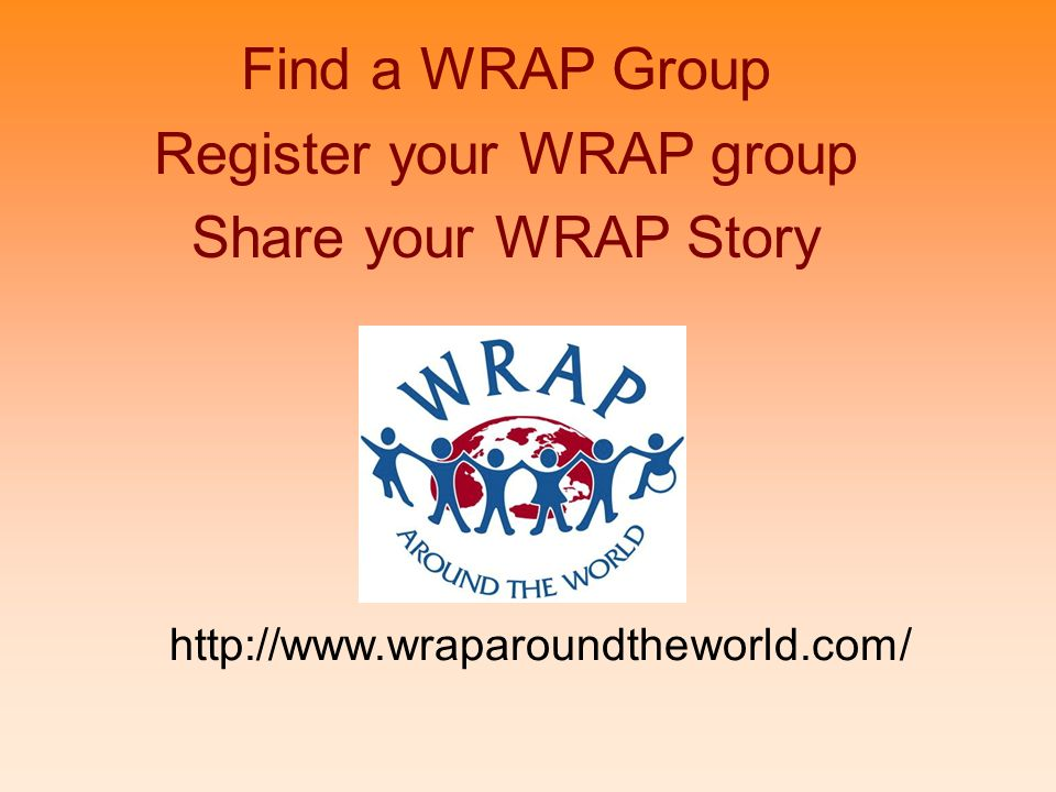 Find a WRAP Group Register your WRAP group Share your WRAP Story http://www.wraparoundtheworld.com/