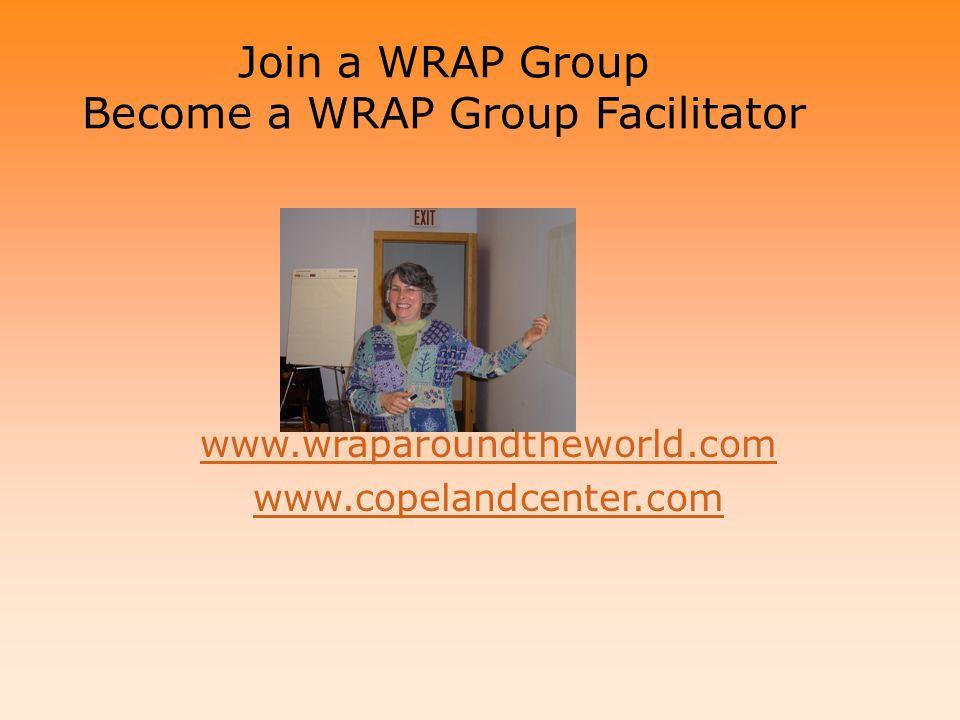 www.wraparoundtheworld.com www.copelandcenter.com Join a WRAP Group Become a WRAP Group Facilitator
