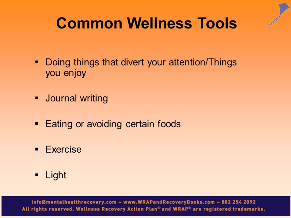 Doing things that divert your attention/Things you enjoy Journal writing Eating or avoiding certain foods Exercise Light Common Wellness Tools