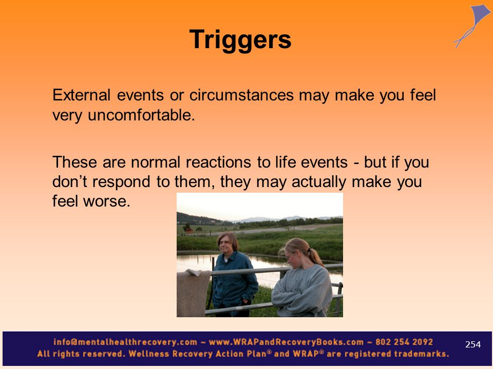 External events or circumstances may make you feel very uncomfortable. These are normal reactions to life events - but if you dont respond to them, th
