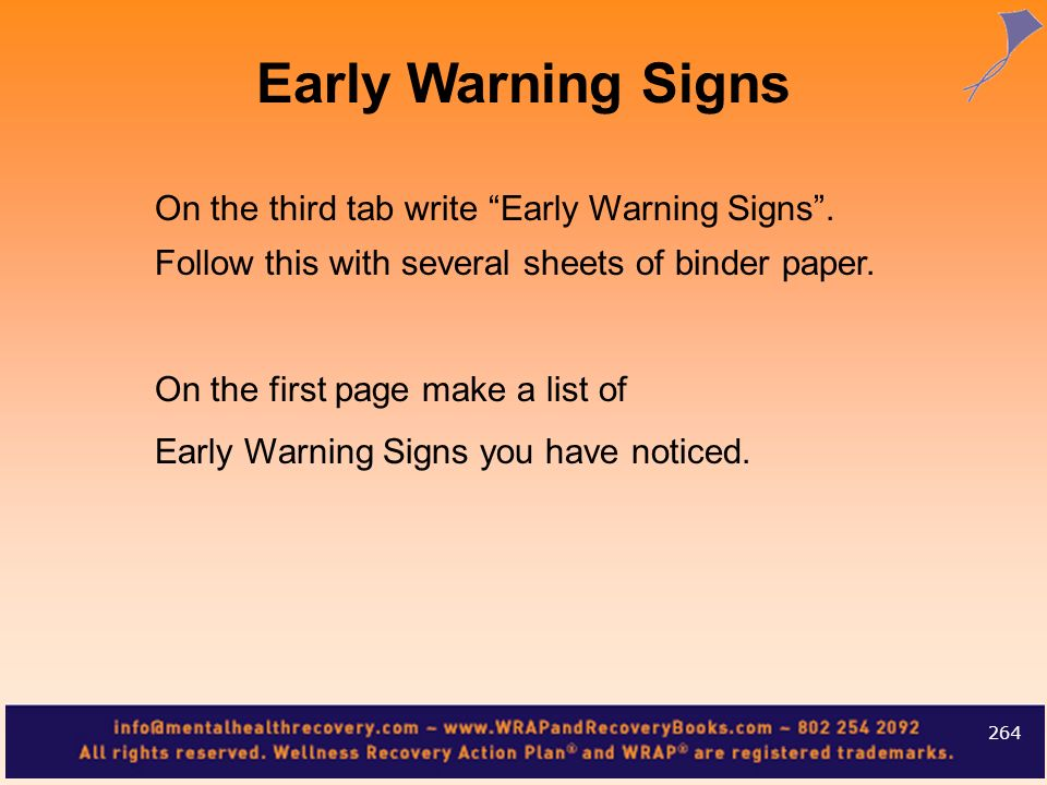 On the third tab write Early Warning Signs. Follow this with several sheets of binder paper. On the first page make a list of Early Warning Signs you
