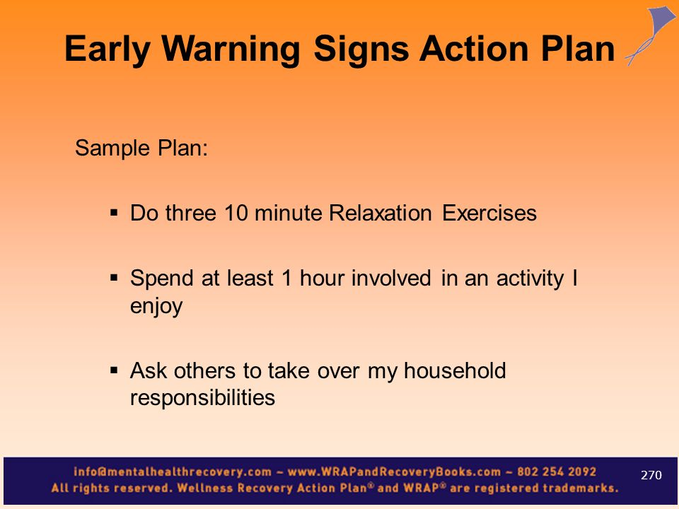 Sample Plan: Do three 10 minute Relaxation Exercises Spend at least 1 hour involved in an activity I enjoy Ask others to take over my household respon