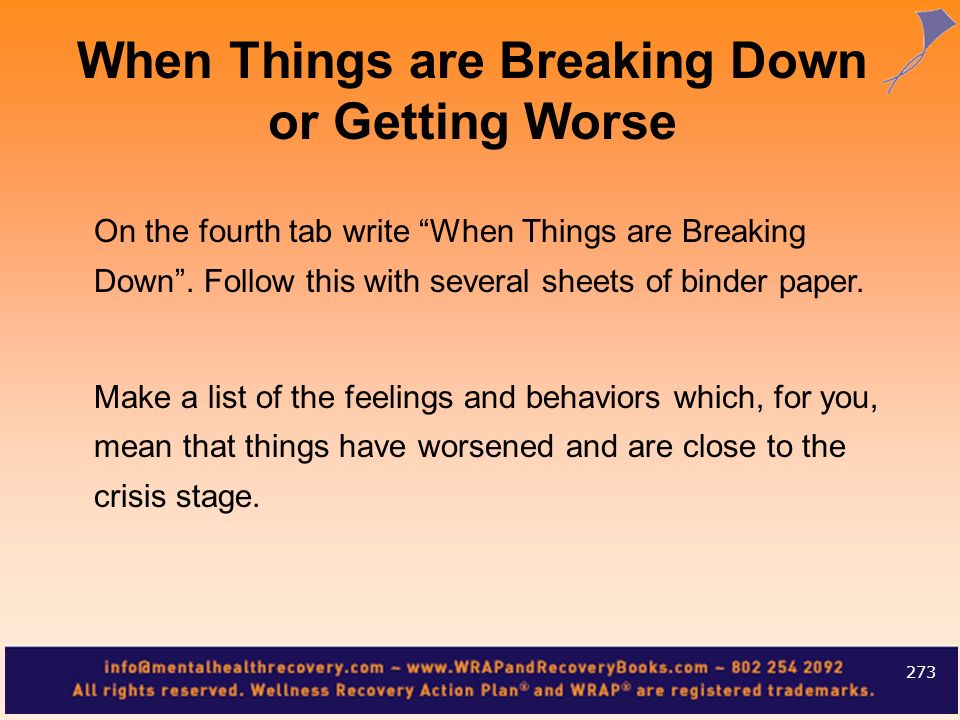 On the fourth tab write When Things are Breaking Down. Follow this with several sheets of binder paper. Make a list of the feelings and behaviors whic