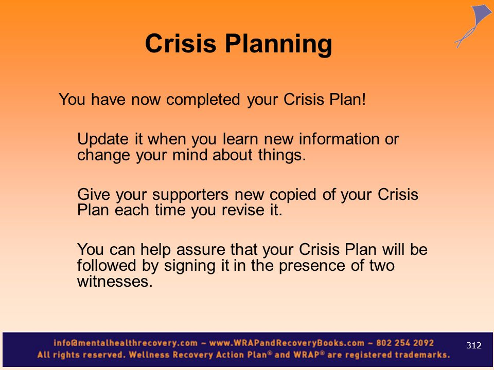 You have now completed your Crisis Plan! Update it when you learn new information or change your mind about things. Give your supporters new copied of