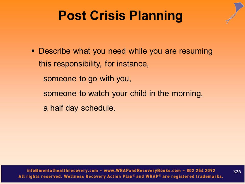 Describe what you need while you are resuming this responsibility, for instance, someone to go with you, someone to watch your child in the morning, a