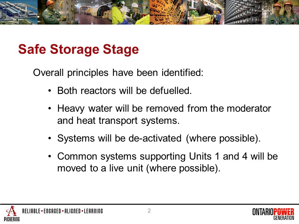 2 Safe Storage Stage Overall principles have been identified: Both reactors will be defuelled.