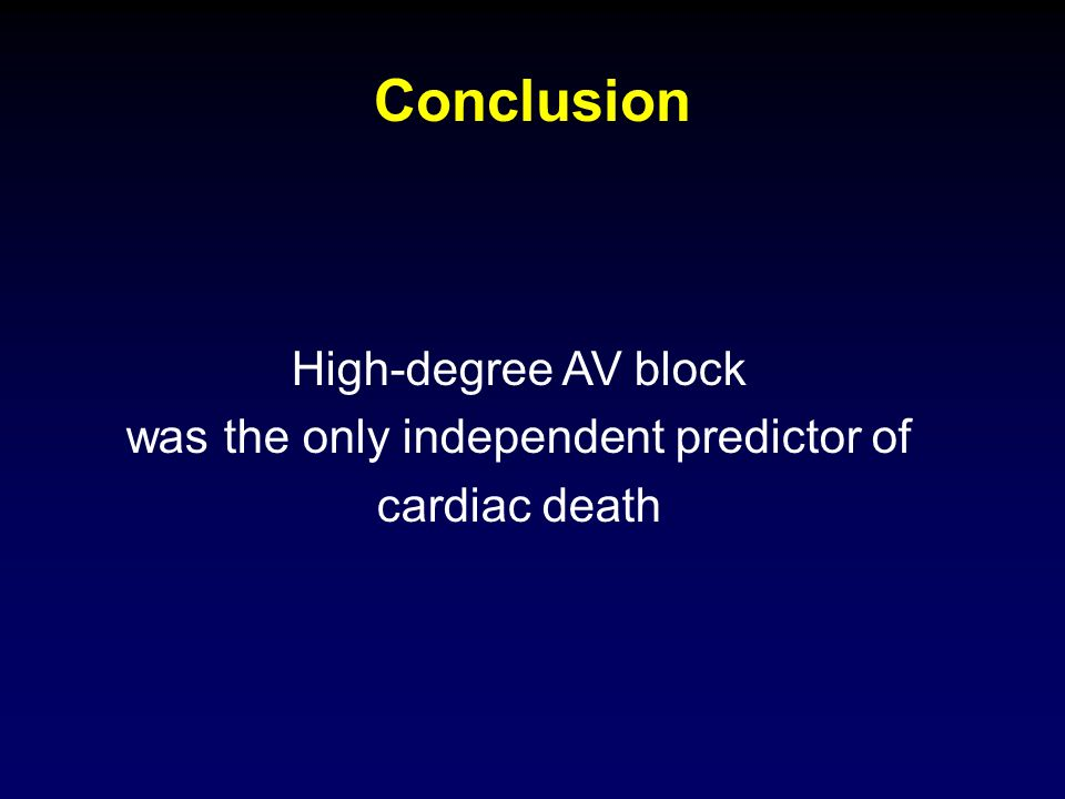 Conclusion High-degree AV block was the only independent predictor of cardiac death