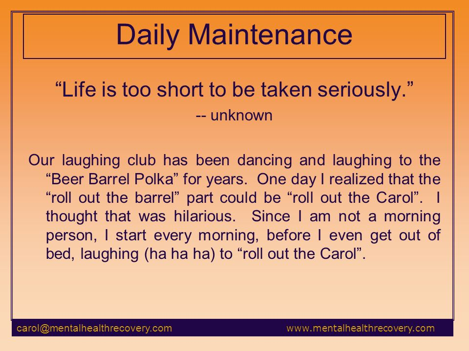 Daily Maintenance Life is too short to be taken seriously.
