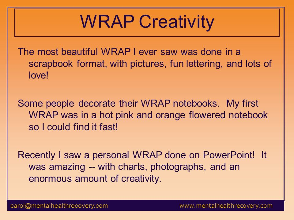 WRAP Creativity The most beautiful WRAP I ever saw was done in a scrapbook format, with pictures, fun lettering, and lots of love.