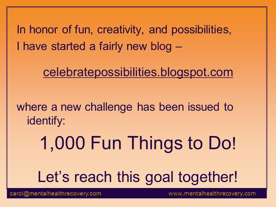 In honor of fun, creativity, and possibilities, I have started a fairly new blog – celebratepossibilities.blogspot.com where a new challenge has been issued to identify: 1,000 Fun Things to Do .