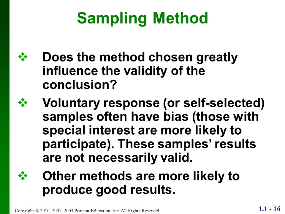 1.1 - 16 Copyright © 2010, 2007, 2004 Pearson Education, Inc. All Rights Reserved. Sampling Method Does the method chosen greatly influence the validi