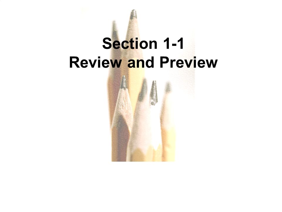 1.1 - 3 Copyright © 2010, 2007, 2004 Pearson Education, Inc. All Rights Reserved. Section 1-1 Review and Preview