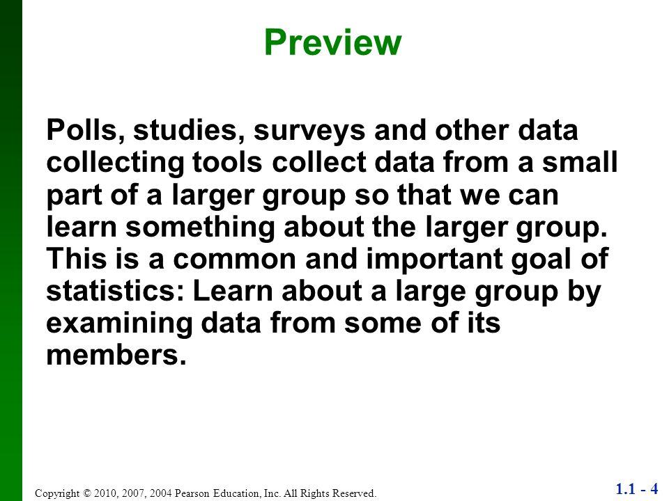 1.1 - 4 Copyright © 2010, 2007, 2004 Pearson Education, Inc. All Rights Reserved. Preview Polls, studies, surveys and other data collecting tools coll