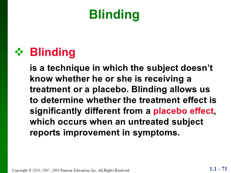 1.1 - 71 Copyright © 2010, 2007, 2004 Pearson Education, Inc. All Rights Reserved. Blinding is a technique in which the subject doesnt know whether he
