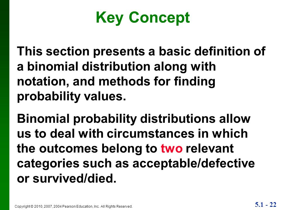 5.1 - 22 Copyright © 2010, 2007, 2004 Pearson Education, Inc. All Rights Reserved. Key Concept This section presents a basic definition of a binomial