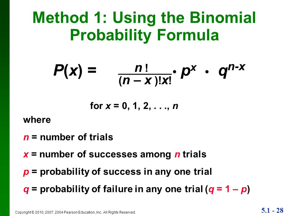 5.1 - 28 Copyright © 2010, 2007, 2004 Pearson Education, Inc. All Rights Reserved. Method 1: Using the Binomial Probability Formula P(x) = p x q n-x (