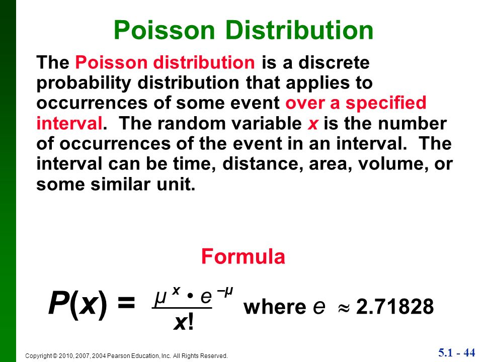 5.1 - 44 Copyright © 2010, 2007, 2004 Pearson Education, Inc. All Rights Reserved. Poisson Distribution The Poisson distribution is a discrete probabi