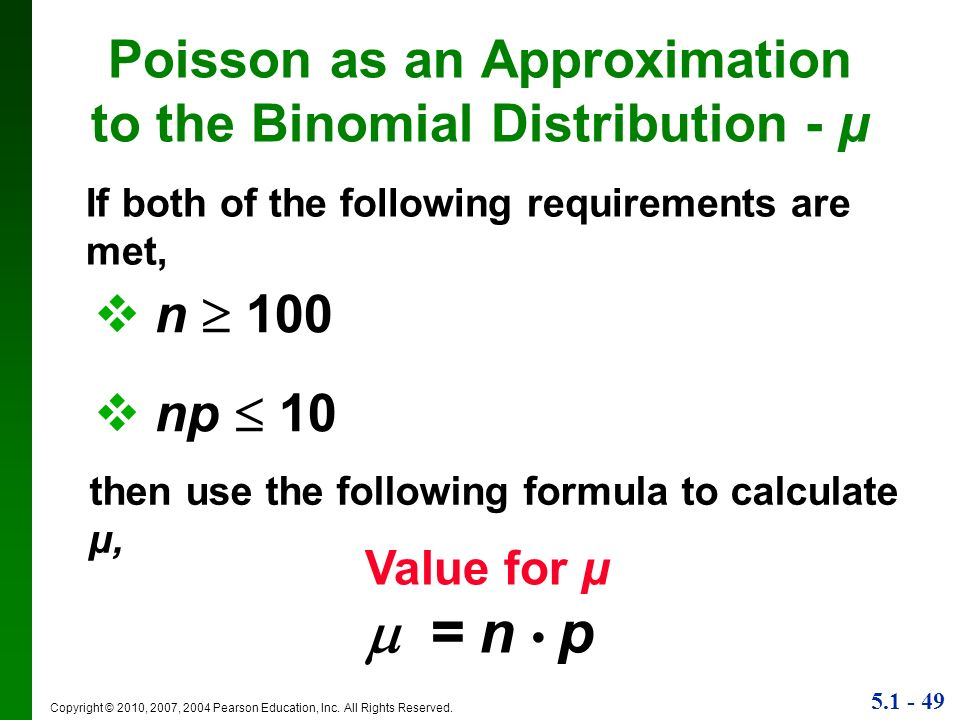 5.1 - 49 Copyright © 2010, 2007, 2004 Pearson Education, Inc. All Rights Reserved. Poisson as an Approximation to the Binomial Distribution - μ Value