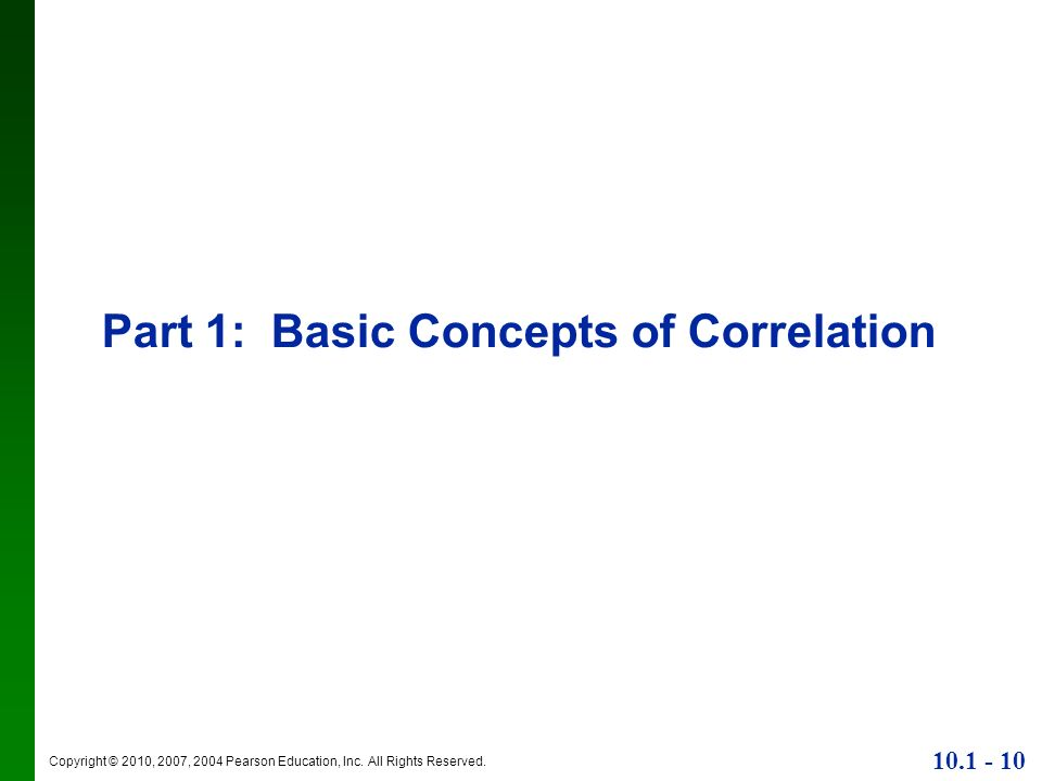 Copyright © 2010, 2007, 2004 Pearson Education, Inc. All Rights Reserved. 10.1 - 10 Part 1: Basic Concepts of Correlation