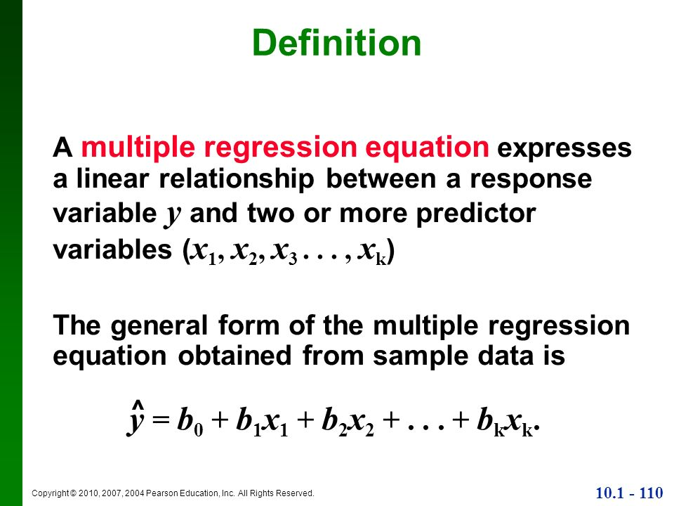 Copyright © 2010, 2007, 2004 Pearson Education, Inc. All Rights Reserved. 10.1 - 110 Definition A multiple regression equation expresses a linear rela