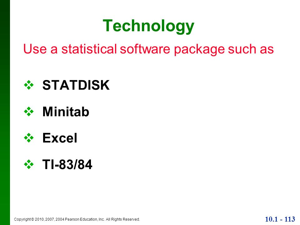 Copyright © 2010, 2007, 2004 Pearson Education, Inc. All Rights Reserved. 10.1 - 113 Technology Use a statistical software package such as STATDISK Mi