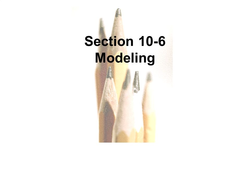 Copyright © 2010, 2007, 2004 Pearson Education, Inc. All Rights Reserved. 10.1 - 127 Section 10-6 Modeling