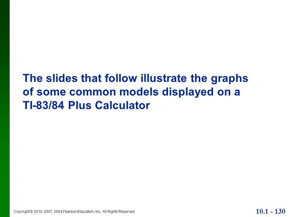 Copyright © 2010, 2007, 2004 Pearson Education, Inc. All Rights Reserved. 10.1 - 130 The slides that follow illustrate the graphs of some common model