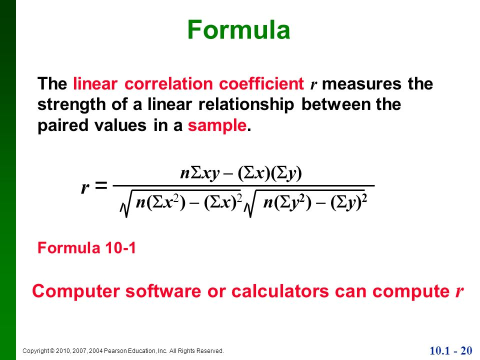Copyright © 2010, 2007, 2004 Pearson Education, Inc. All Rights Reserved. 10.1 - 20 Formula 10-1 n xy – ( x)( y) n( x 2 ) – ( x) 2 n( y 2 ) – ( y) 2 r