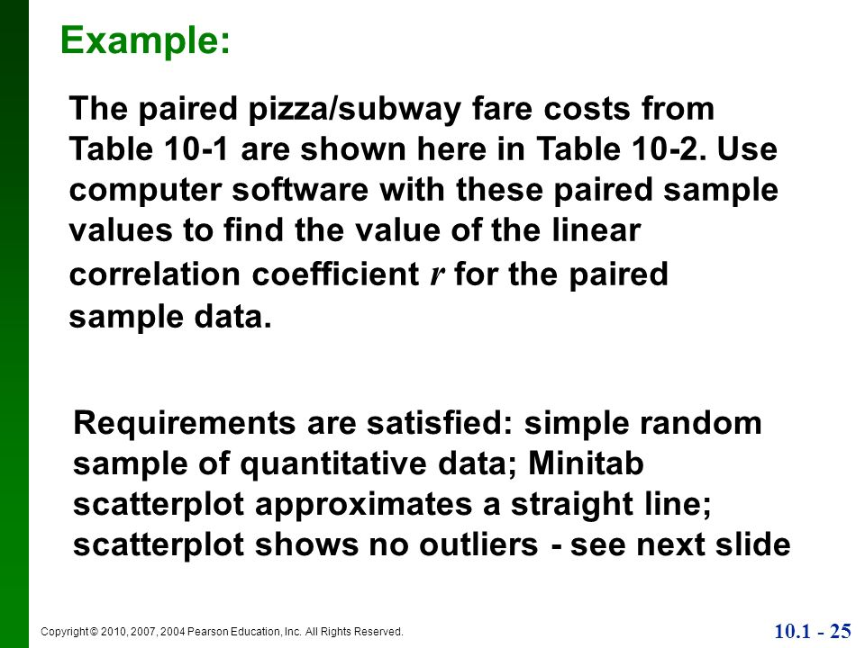 Copyright © 2010, 2007, 2004 Pearson Education, Inc. All Rights Reserved. 10.1 - 25 Example: The paired pizza/subway fare costs from Table 10-1 are sh