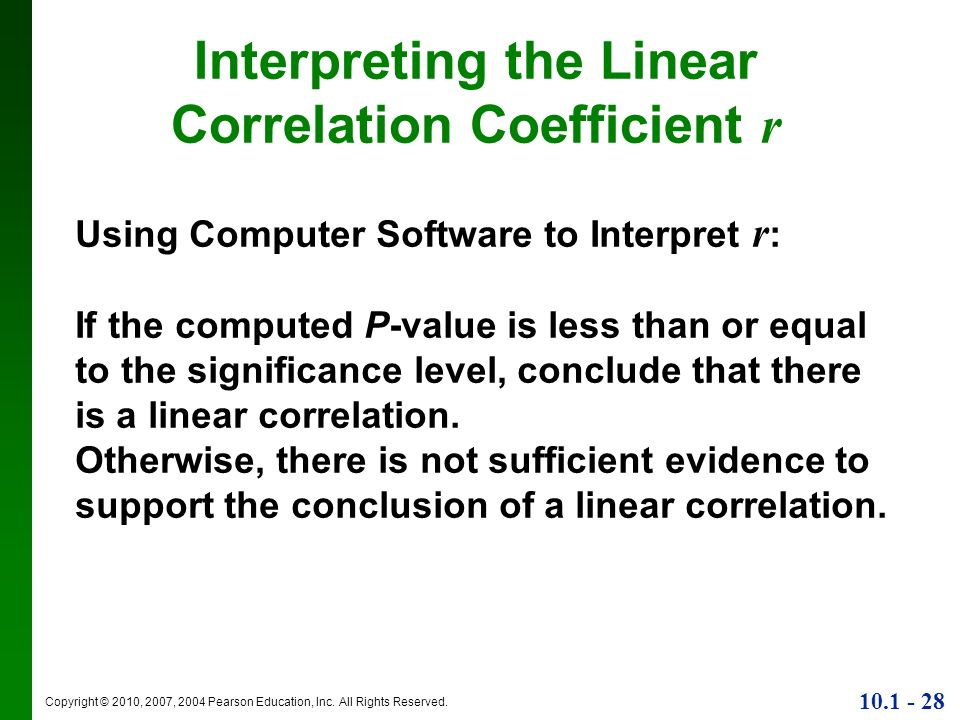 Copyright © 2010, 2007, 2004 Pearson Education, Inc. All Rights Reserved. 10.1 - 28 Interpreting the Linear Correlation Coefficient r Using Computer S